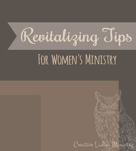 Revitalizing Tips for Womens Ministry:  Creative Ladies Ministry