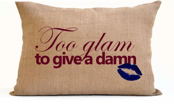 Dorm Pillow Too Glam To Give A Damn Burlap Pillow by AmoreBeaute