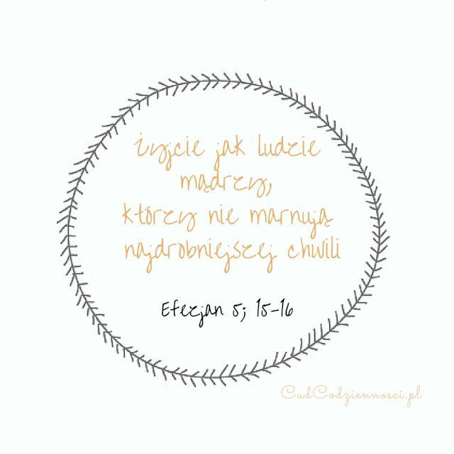 Żyjcie jak ludzie mądrzy, którzy nie marnują żadnej chwili List do Efezjan 5; 15-16 Werset Biblijny