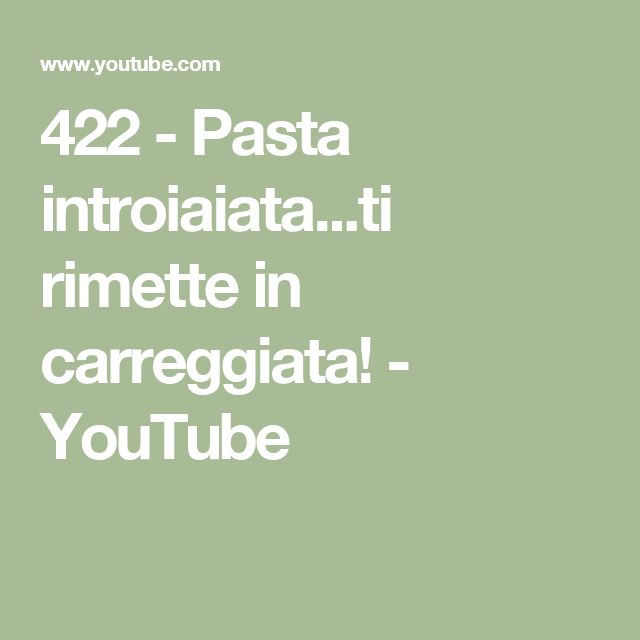 422 - Pasta introiaiata...ti rimette in carreggiata! - YouTube