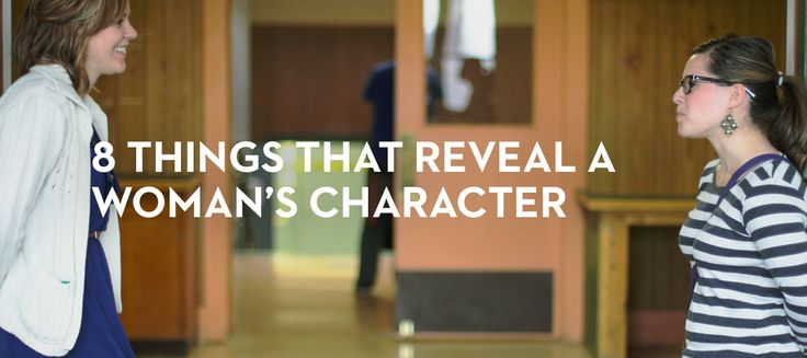8-things-that-reveal-a-womans-character - written to men, but such a good reminder of who I want to be!