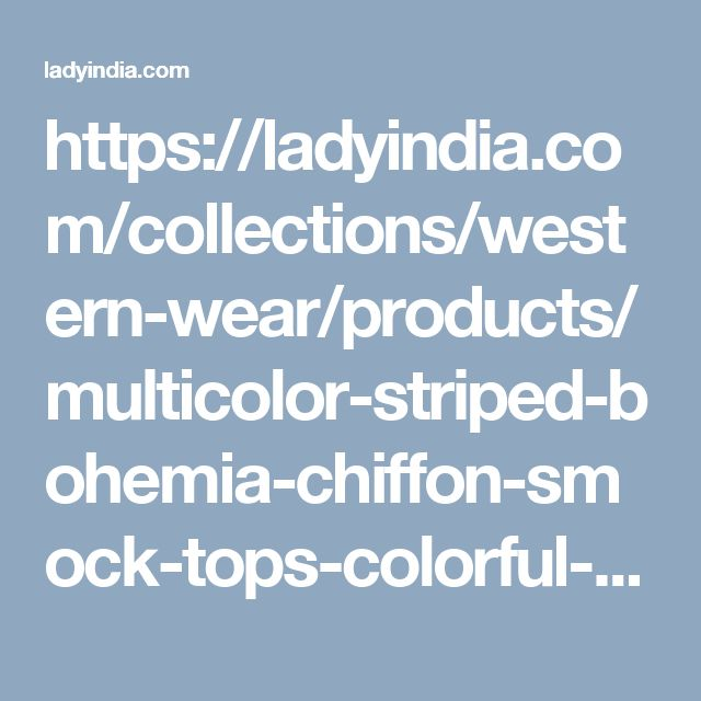 https://ladyindia.com/collections/western-wear/products/multicolor-striped-bohemia-chiffon-smock-tops-colorful-top