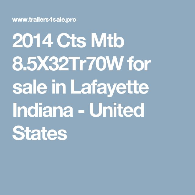 2014 Cts Mtb 8.5X32Tr70W for sale in Lafayette Indiana - United States