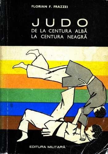 Florian F. Frazzei - Judo - De la centura albă la centura neagră
