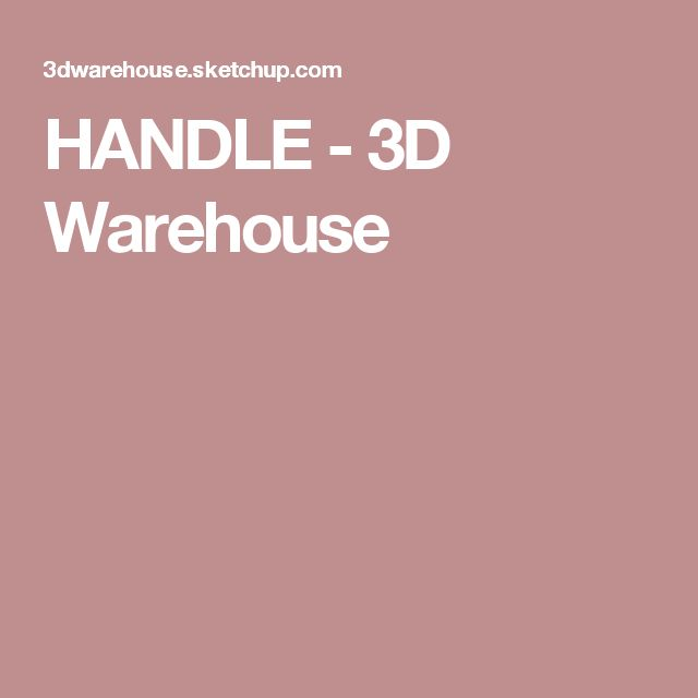 HANDLE - 3D Warehouse