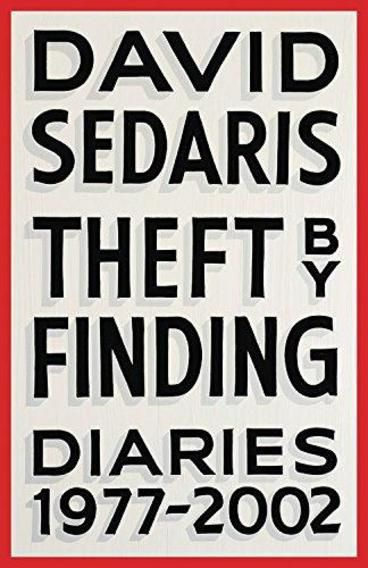 Theft by Finding: Diaries (1977-2002) by David Sedaris. Now, for the first time, Sedaris shares his private writings with the world in Theft By Finding: Diaries 1977-2002. This is the first-person account of how a drug-abusing dropout with a weakness for the International House of Pancakes and a chronic inability to hold down a real job became one of the funniest people on the planet.