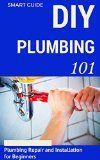 Free Kindle Book -  [Crafts & Hobbies & Home][Free] Plumbing: DIY for Beginners - Plumbing Repair and Installation for Beginners - Plumbing for Dummies (DIY Projects - DIY Household Hacks - Plumbing tips - Plumbing Parts Book 1)