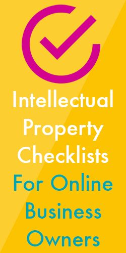 4 Intellectual Property Checklists For Online Business Owners - includes info on copyright, trademarks, etc.