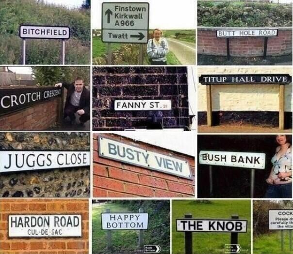 All of these place names. we may have rubbish weather but our road names are bound to give you a laugh