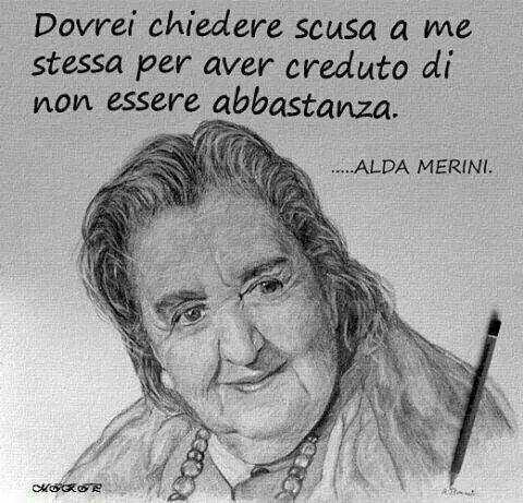 Dovrei chiedere scusa a me stessa per aver creduto di non essere abbastanza. - Alda Merini #festadelladonna