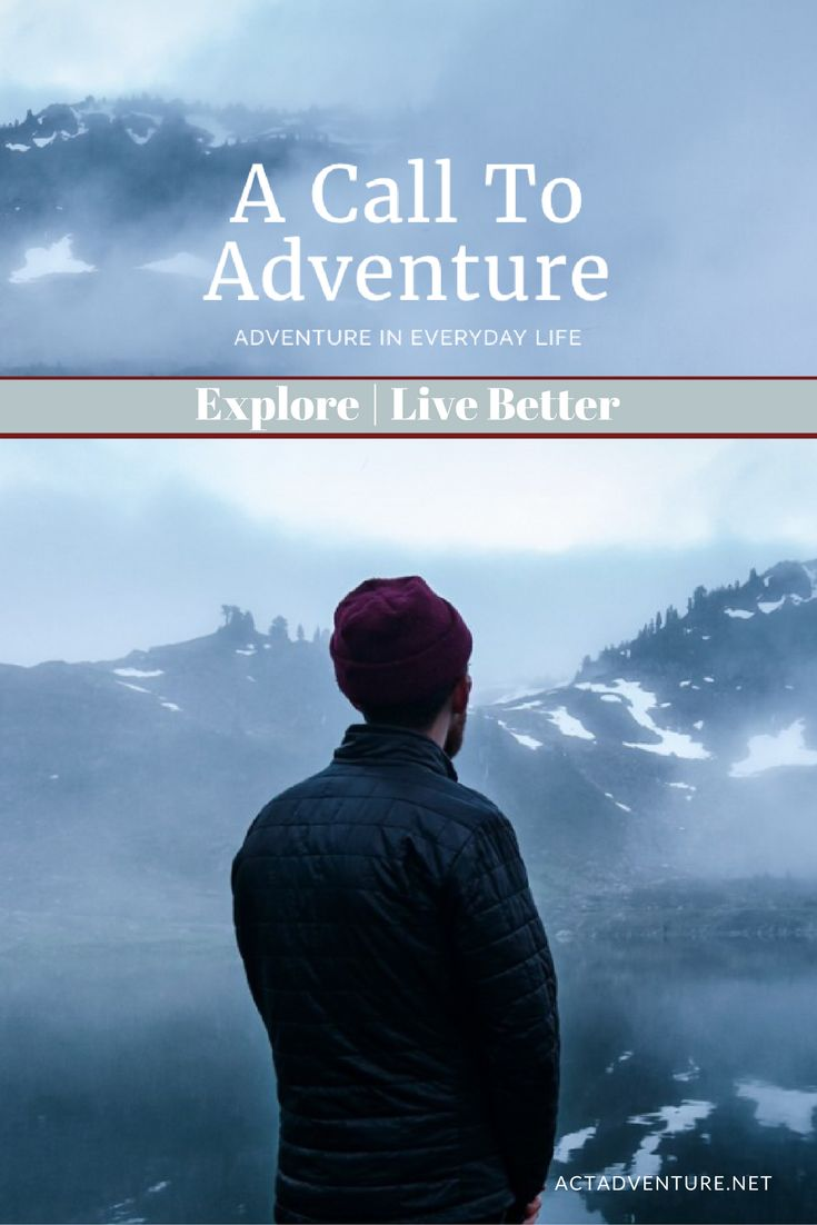 A Call To Adventure | Explore | Live Better | Adventure in Everyday Life