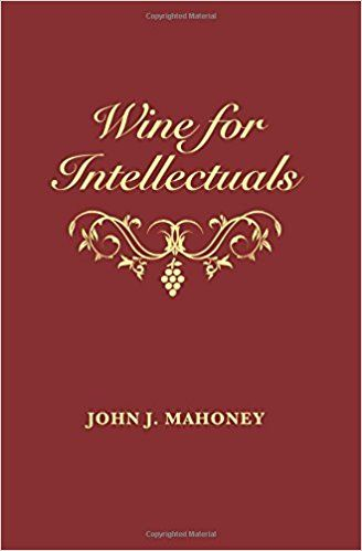 Wine for Intellectuals: A Coarse Guide into the World of Wine for Intelligent People: John J Mahoney: 9781539446736: Amazon.com: Books