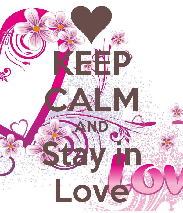 KEEP CALM AND Stay in Love