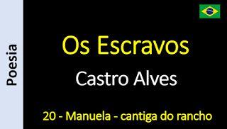 Poesia - Sanderlei Silveira: Castro Alves - Os Escravos - 20 - Manuela - cantig...