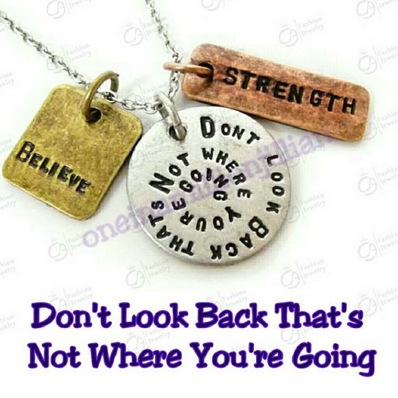 """Popular - Don't Look Back Inspirational Necklace Brand New - Never Worn   18"""" Chain + 2"""" extender   Color: Antique Plated Tri-Tone (silver, copper & gold/bronze)  * Round pendant with the uplifting phrase """"Don't Look Back That's Not Where You're Going""""   * Square pendant with the word """"Believe""""  * Rectangle pendant with the word """"Strength""""  Great to buy as a reminder for yourself or to give as a gift to a friend or loved one going thru a rough time in life.   #jillian #divorce #inspiration…"""