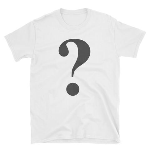 You just have to ask the question, no matter what. This shirt is for you!
