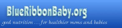 BlueRibbonBaby.org  Healthy nutrition beats pre-eclampsia and toxemia in pregnancy!  Dr. Brewers healthy eating during pregnancy plan!
