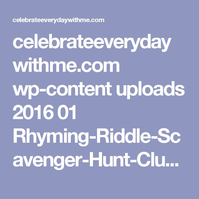 celebrateeverydaywithme.com wp-content uploads 2016 01 Rhyming-Riddle-Scavenger-Hunt-Clues-Answer-Page.pdf