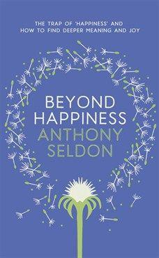 Anthony Seldon - Beyond Happiness