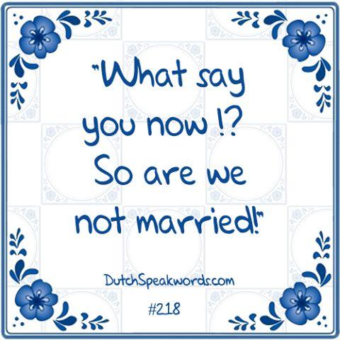 Dutch expressions in English: Zo zijn we niet getrouwd