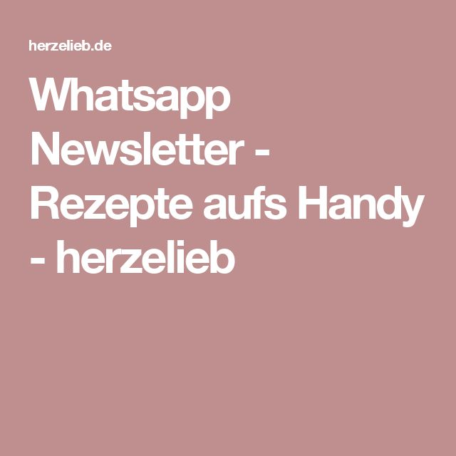 Whatsapp Newsletter - Rezepte aufs Handy - herzelieb
