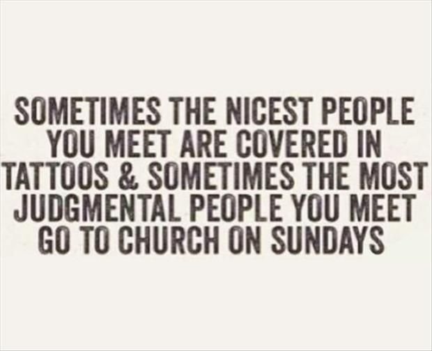 Ooooooh!  I have known several of those judgmental church-y types!  Sanctimonious, self-righteous hypocrites bother me.