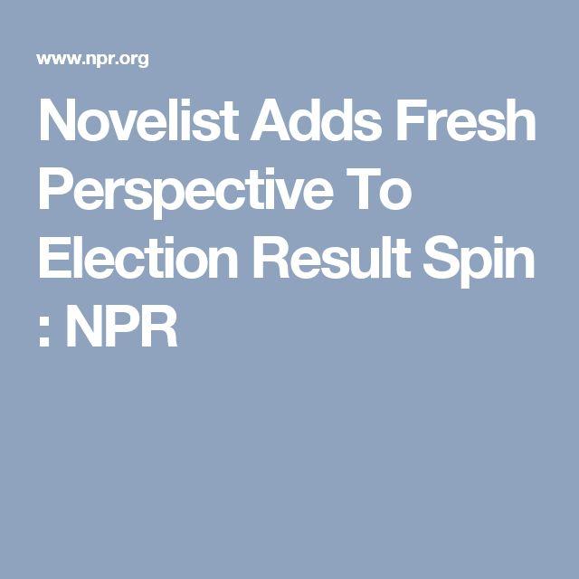 Novelist Adds Fresh Perspective To Election Result Spin : NPR