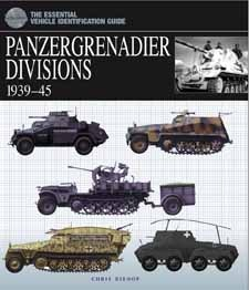 Essential Vehicle Identification Guide: Panzergrenadier Divisions 1939–1945 by Chris Bishop, Amber Books,   is a detailed, authoritative guide to Hitler's motorized divisions for both military modellers and World War II enthusiasts, featuring more than 300 same scale, full-colour artworks with full specifications detailing every major armoured fighting vehicle used by panzergrenadier divisions. It also includes a complete organizational breakdown of all Wehrmacht panzergrenadier divisions..