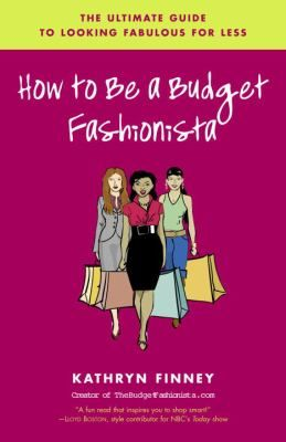 Good news: You don't have to sacrifice style just to pay your electric bill. Kathryn Finney, a.k.a. the Budget Fashionista, is the expert on all things chic and cheap. Now she opens up her Prada bag of shopping and style tips to make you fashionably frugal, with change to spare.