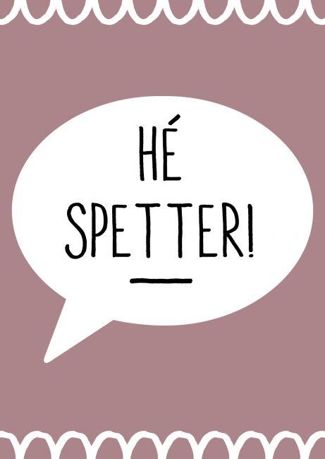 Kaartje He Spetter! Je shopt 'm hier: http://www.bybean.nl/kaartjehespetter