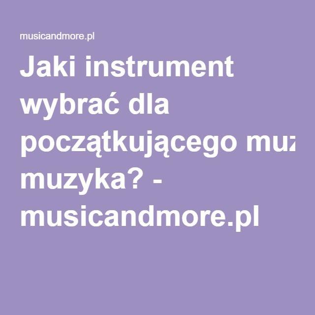 Jaki instrument wybrać dla początkującego muzyka? - musicandmore.pl