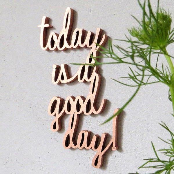 Today is a good day - Deko Schriftzug Holz