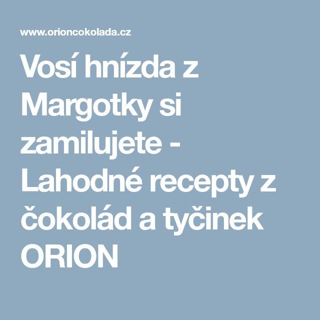 Vosí hnízda z Margotky si zamilujete - Lahodné recepty z čokolád a tyčinek ORION