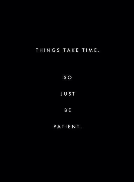Things take time.