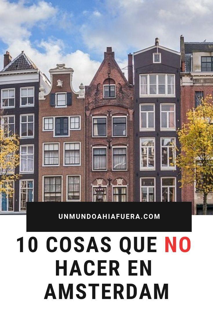 Hay Muchisimos Posts Sobre Que Hacer Y Que Ver En Amsterdam Pero Acá Te Cuento Todas Las Cosas Que No Tenés Que Hacer Cua Amsterdam Viajar Por El Mundo Viajes