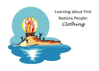 Learning about First Nations People: Clothing. This lesson is part of a set of FREE lessons on First Nations People. Other lessons include food and food. www.teachingrocks.ca