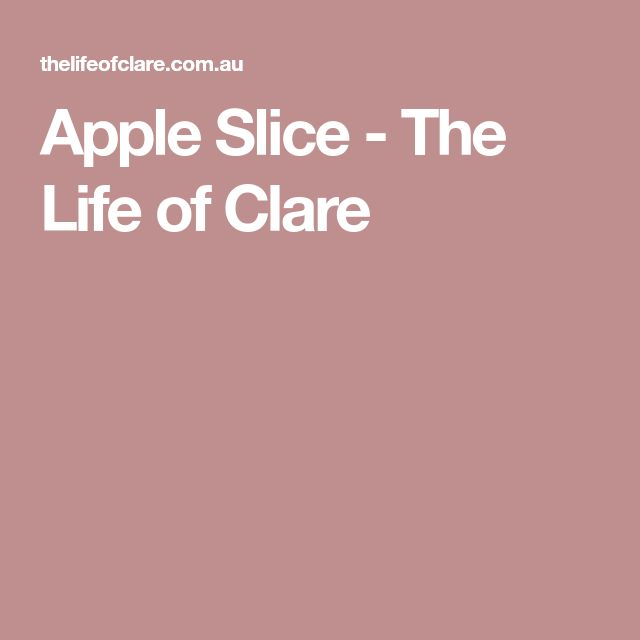 Apple Slice - The Life of Clare