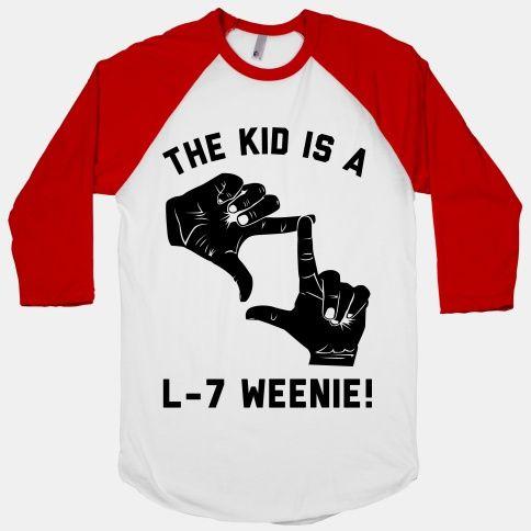 The Kid Is A L-7 Weenie