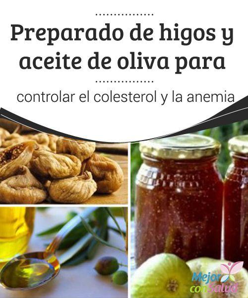 Preparado de higos y aceite de oliva para controlar el colesterol y la anemia La combinación de higos con aceite de oliva nos da como resultado un increíble tratamiento para mejorar la salud. Descubre sus beneficios y la receta.