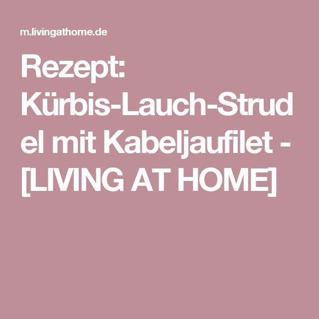 Rezept: Kürbis-Lauch-Strudel mit Kabeljaufilet - [LIVING AT HOME]