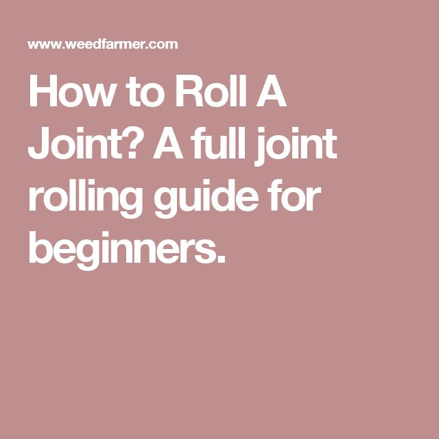 How to Roll A Joint? A full joint rolling guide for beginners.