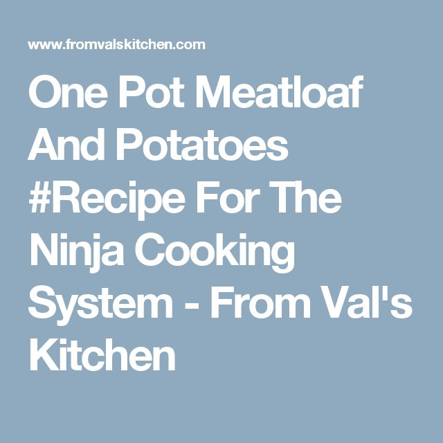One Pot Meatloaf And Potatoes #Recipe For The Ninja Cooking System - From Val's Kitchen