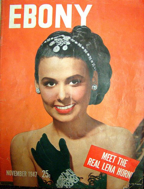 November 1947: Introducing the iconic and multifaceted Lena Horne.   15 Ebony Magazine Covers That Will Transport You To Simpler Times