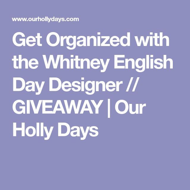 Get Organized with the Whitney English Day Designer // GIVEAWAY | Our Holly Days