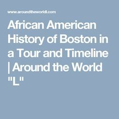 "African American History of Boston in a Tour and Timeline | Around the World ""L"""