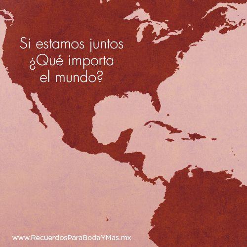 Si estamos juntos que importa el mundo.