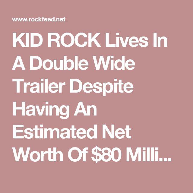 KID ROCK Lives In A Double Wide Trailer Despite Having An Estimated Net Worth Of $80 Million - Rock Feed