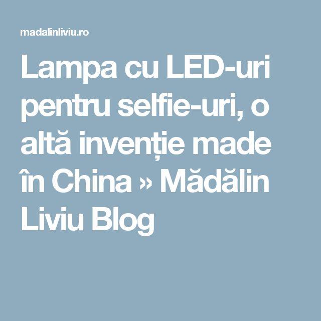 Lampa cu LED-uri pentru selfie-uri, o altă invenție made în China » Mădălin Liviu Blog