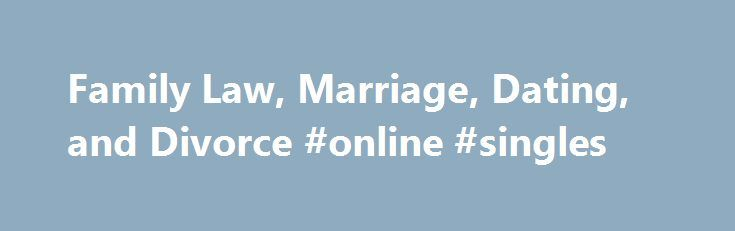 Family Law, Marriage, Dating, and Divorce #online #singles http://dating.remmont.com/family-law-marriage-dating-and-divorce-online-singles/  #marriage dating # TABLE OF CONTENTS: This section is dedicated to helping spouses who have been abandoned or abused by their former spouse to litigate their case effectively so their rights and assets are protected from unethical and greedy lawyers … Continue reading →