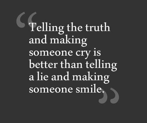I've always said I'd rather know the truth bc I can't get over being lied to. I can respect the truth no mater how ugly. I can't respect a lie.